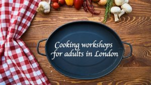 Fun Cooking Workshops for Adults in London