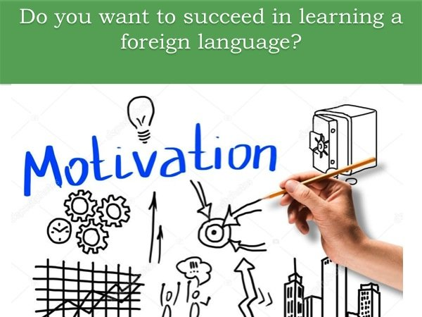 Do you have a passion for foreign languages? Motivation can really help you out!