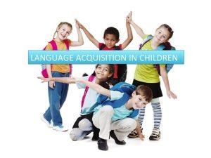 Why are children better language learners than adults?