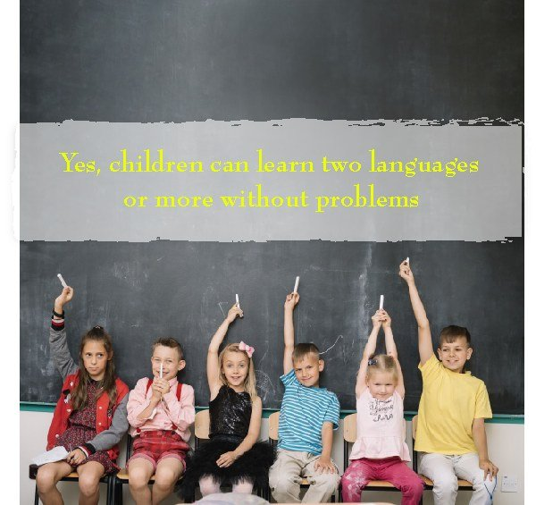 Yes, children can learn two languages or more without problems