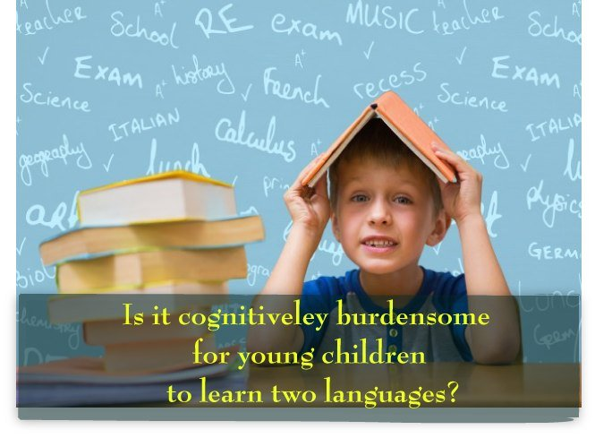 Is it cognitiveley burdensome for young children to learn two languages?
