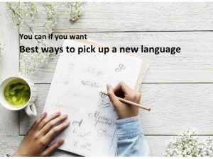 You can if you want – Best ways to pick up a new language