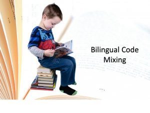 Bilingual Code Mixing is not a sign of confusion