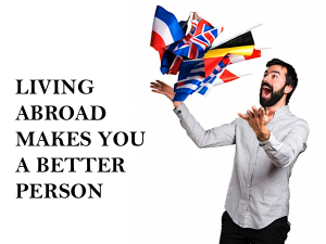 Living abroad makes you a better person