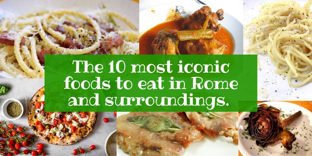 The 10 most iconic foods to eat in Rome and surroundings.